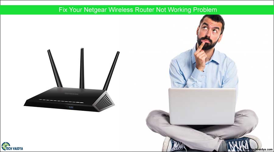 Fix Your Netgear Wireless Router Not Working Problem | Techvaidya