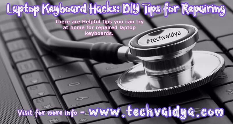 Laptop Keyboard Hacks: DIY Tips for Repairing