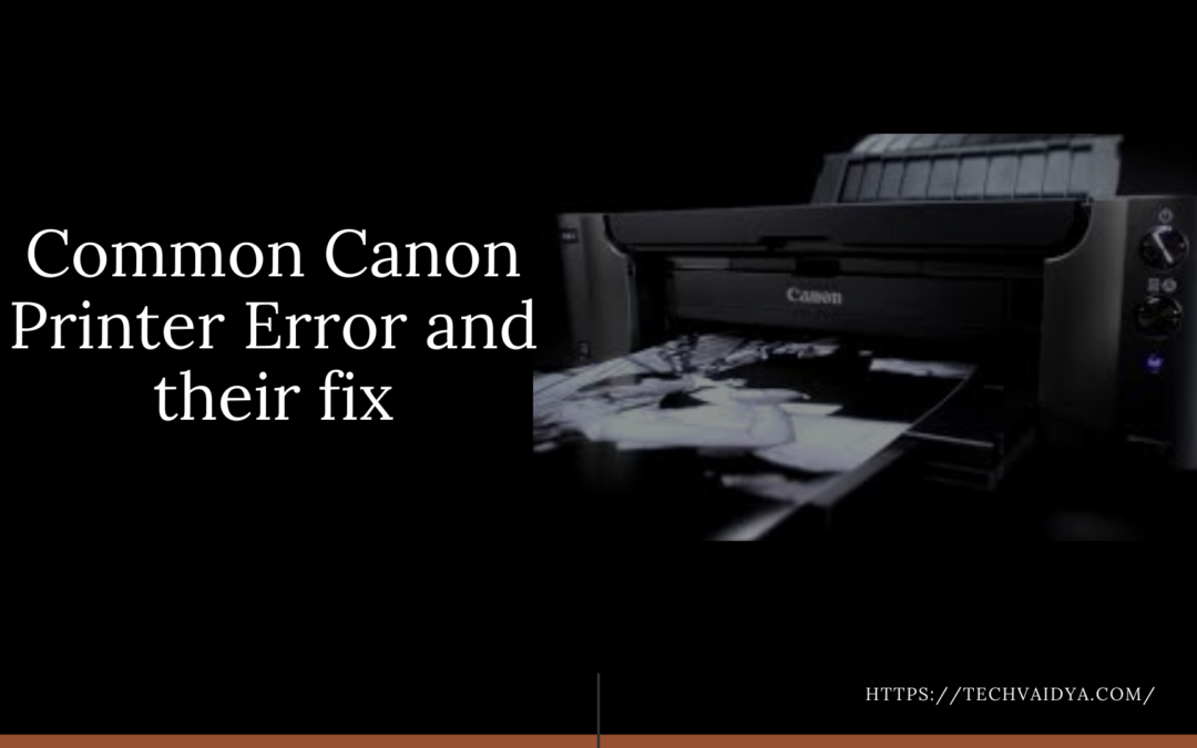 Common Canon Printer Error and their fix