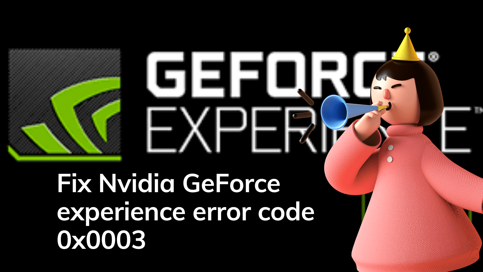 Fix Nvidia GeForce experience error code 0x0003